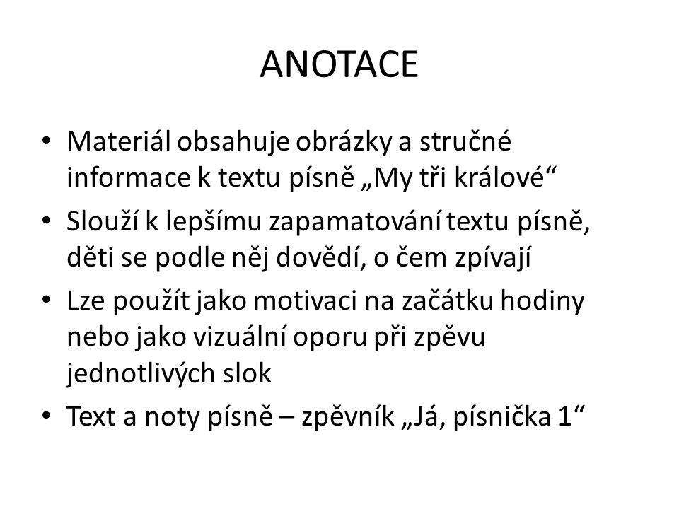 """ANOTACE Materiál obsahuje obrázky a stručné informace k textu písně """"My tři králové"""
