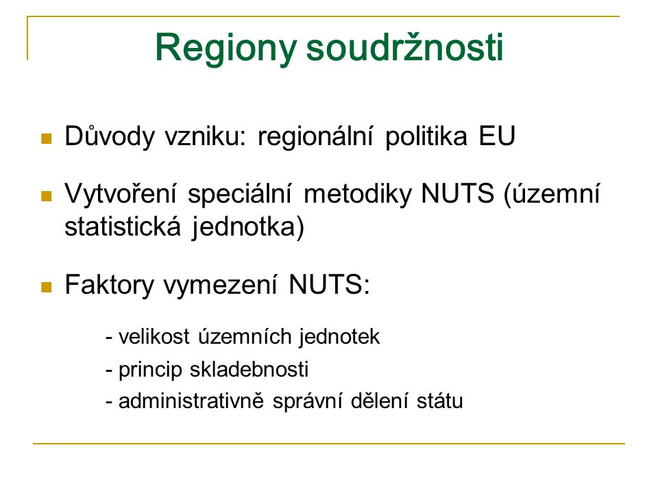 Regiony soudržnosti Důvody vzniku: regionální politika EU