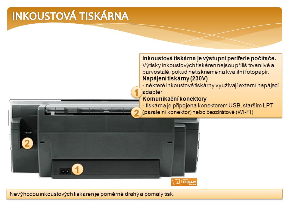 INKOUSTOVÁ TISKÁRNA Inkoustová tiskárna je výstupní periferie počítače.