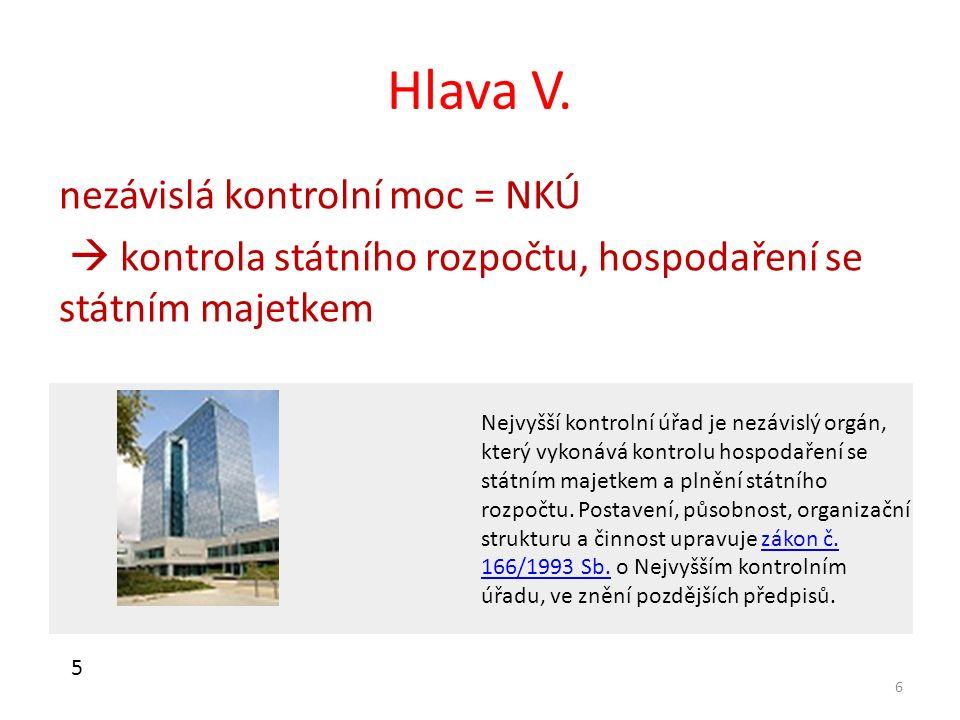 Hlava V. nezávislá kontrolní moc = NKÚ  kontrola státního rozpočtu, hospodaření se státním majetkem