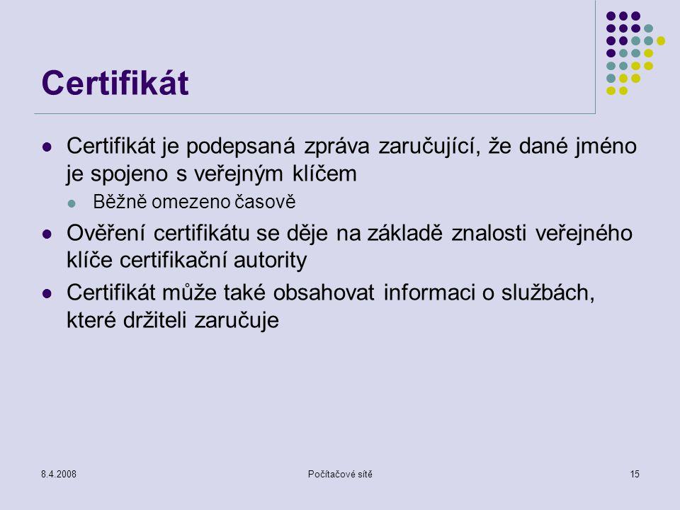 Certifikát Certifikát je podepsaná zpráva zaručující, že dané jméno je spojeno s veřejným klíčem. Běžně omezeno časově.