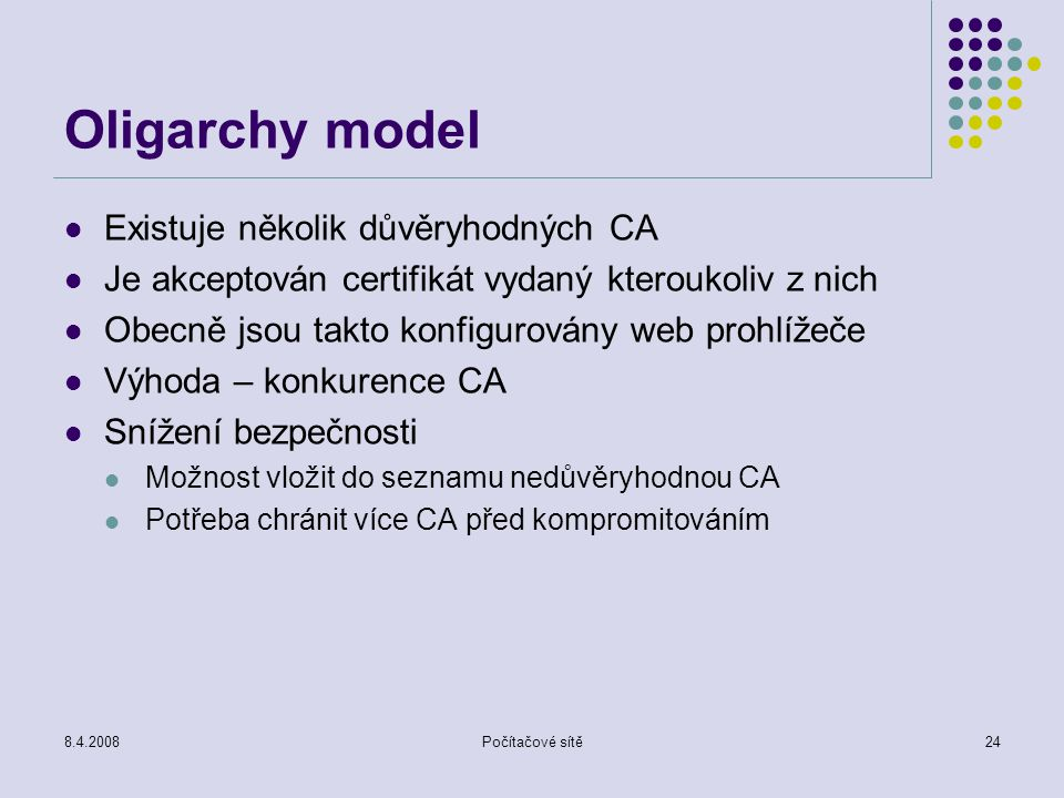 Oligarchy model Existuje několik důvěryhodných CA