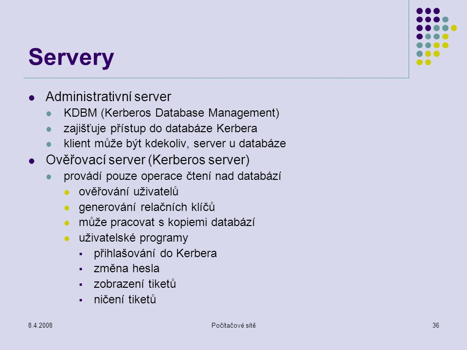 Servery Administrativní server Ověřovací server (Kerberos server)