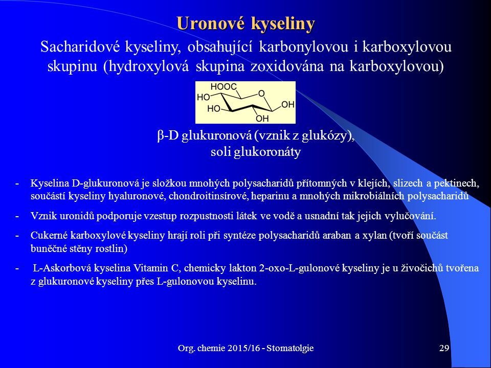 Uronové kyseliny Sacharidové kyseliny, obsahující karbonylovou i karboxylovou skupinu (hydroxylová skupina zoxidována na karboxylovou)