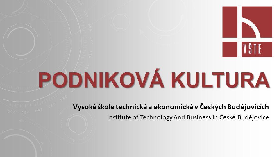 Podniková kultura Vysoká škola technická a ekonomická v Českých Budějovicích.