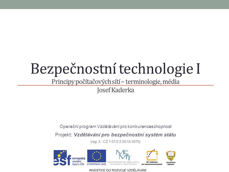 Bezpečnostní technologie I Principy počítačových sítí – terminologie, média Josef Kaderka