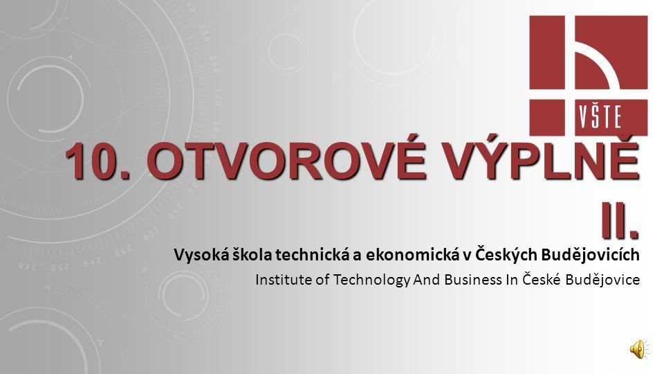 10. OTVOROVÉ VÝPLNĚ II. Vysoká škola technická a ekonomická v Českých Budějovicích.