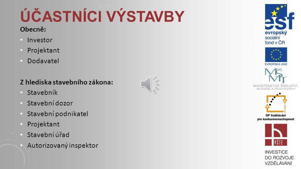 Účastníci výstavby Obecně: Investor Projektant Dodavatel