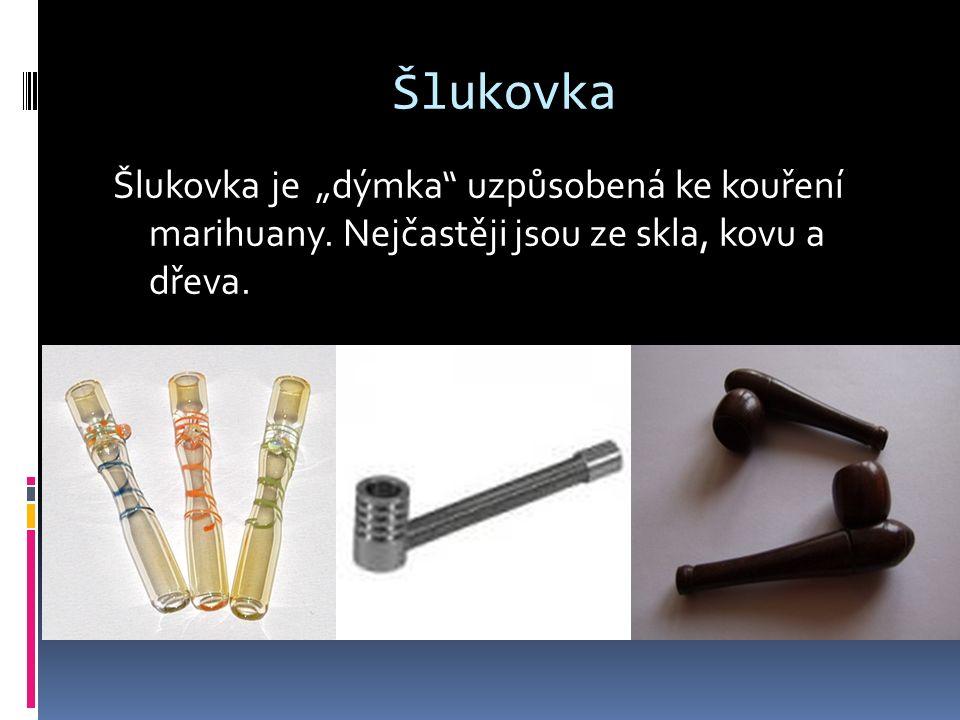 """Šlukovka Šlukovka je """"dýmka uzpůsobená ke kouření marihuany."""