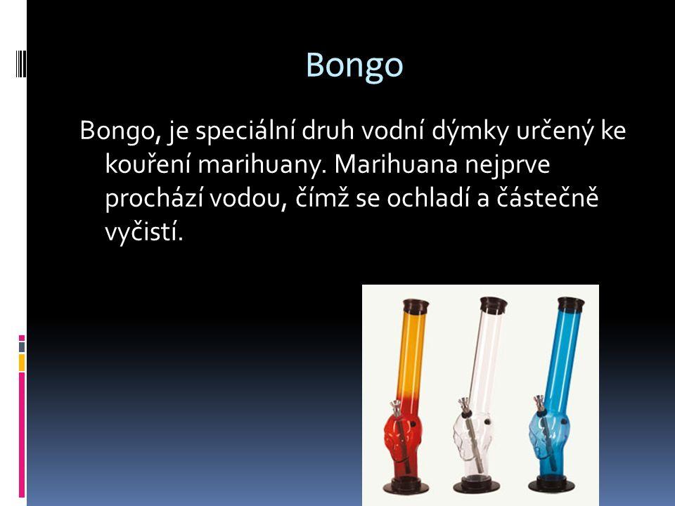 Bongo Bongo, je speciální druh vodní dýmky určený ke kouření marihuany.