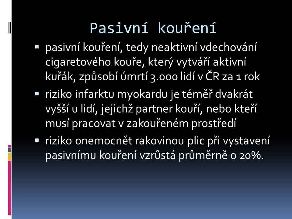 Pasivní kouření pasivní kouření, tedy neaktivní vdechování cigaretového kouře, který vytváří aktivní kuřák, způsobí úmrtí 3.000 lidí v ČR za 1 rok.