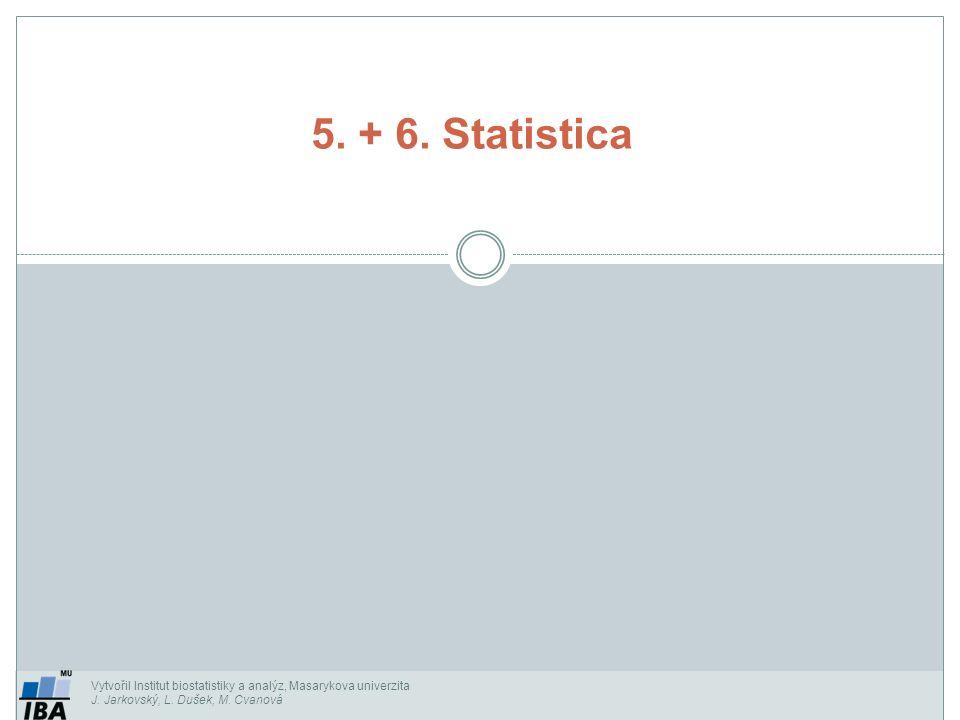 5. + 6. Statistica Vytvořil Institut biostatistiky a analýz, Masarykova univerzita J.