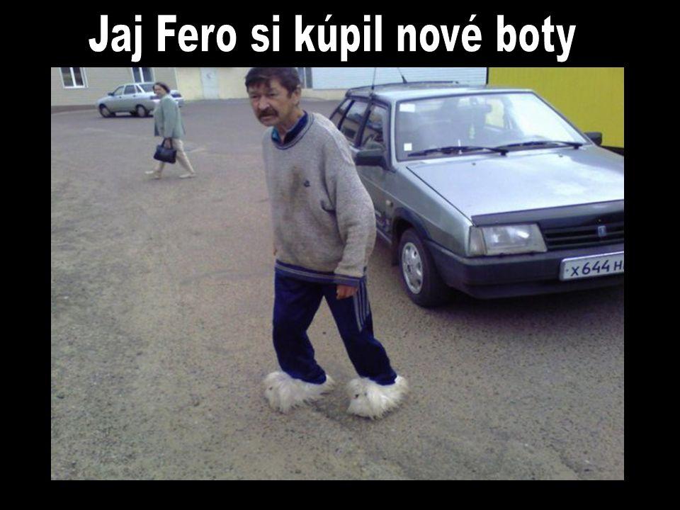 Jaj Fero si kúpil nové boty