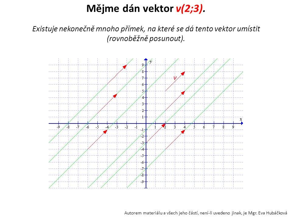 Mějme dán vektor v(2;3). Existuje nekonečně mnoho přímek, na které se dá tento vektor umístit (rovnoběžně posunout).
