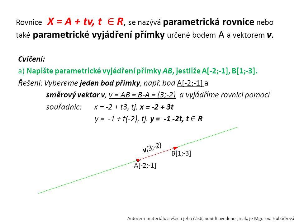 Rovnice X = A + tv, t ∈ R, se nazývá parametrická rovnice nebo také parametrické vyjádření přímky určené bodem A a vektorem v.