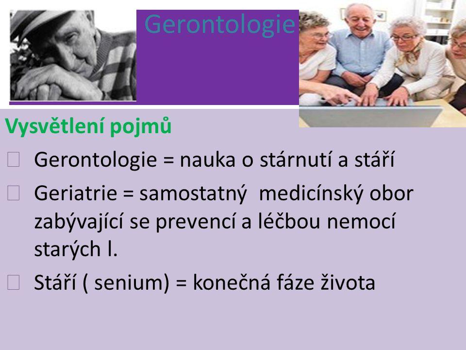 Gerontologie Vysvětlení pojmů Gerontologie = nauka o stárnutí a stáří