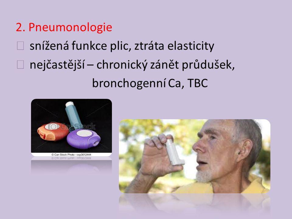 2. Pneumonologie snížená funkce plic, ztráta elasticity.