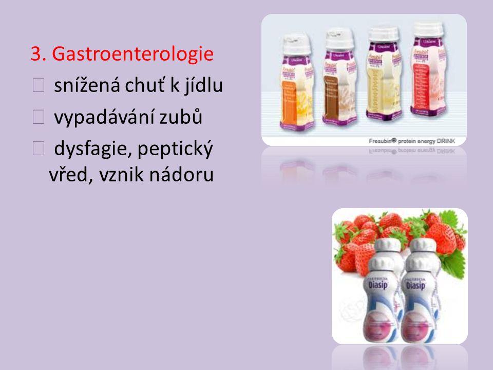 3. Gastroenterologie snížená chuť k jídlu vypadávání zubů dysfagie, peptický vřed, vznik nádoru