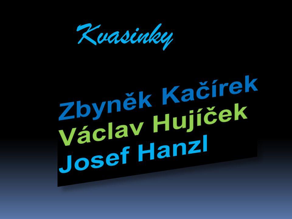 Kvasinky Zbyněk Kačírek Václav Hujíček Josef Hanzl