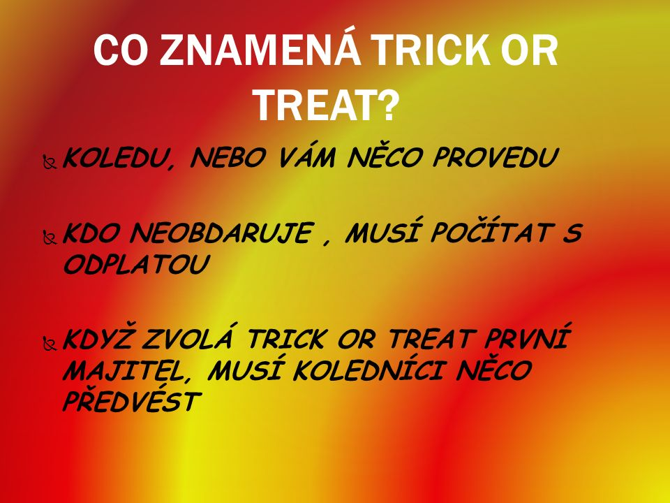 CO ZNAMENÁ TRICK OR TREAT