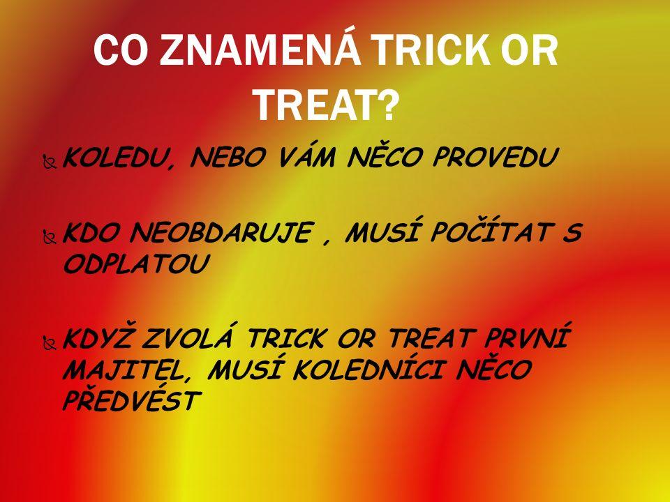 CO ZNAMENÁ TRICK OR TREAT