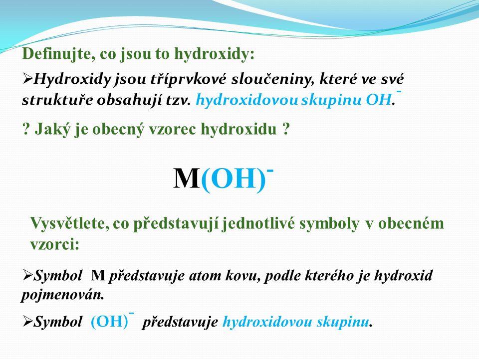 M(OH)- Definujte, co jsou to hydroxidy:
