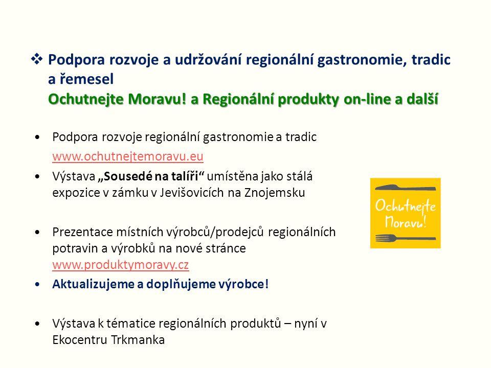 Podpora rozvoje a udržování regionální gastronomie, tradic a řemesel Ochutnejte Moravu! a Regionální produkty on-line a další