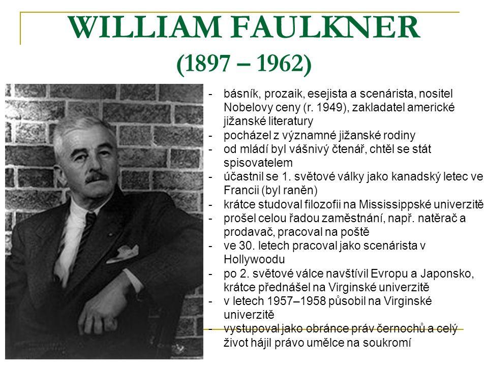 WILLIAM FAULKNER (1897 – 1962) básník, prozaik, esejista a scenárista, nositel Nobelovy ceny (r. 1949), zakladatel americké jižanské literatury.