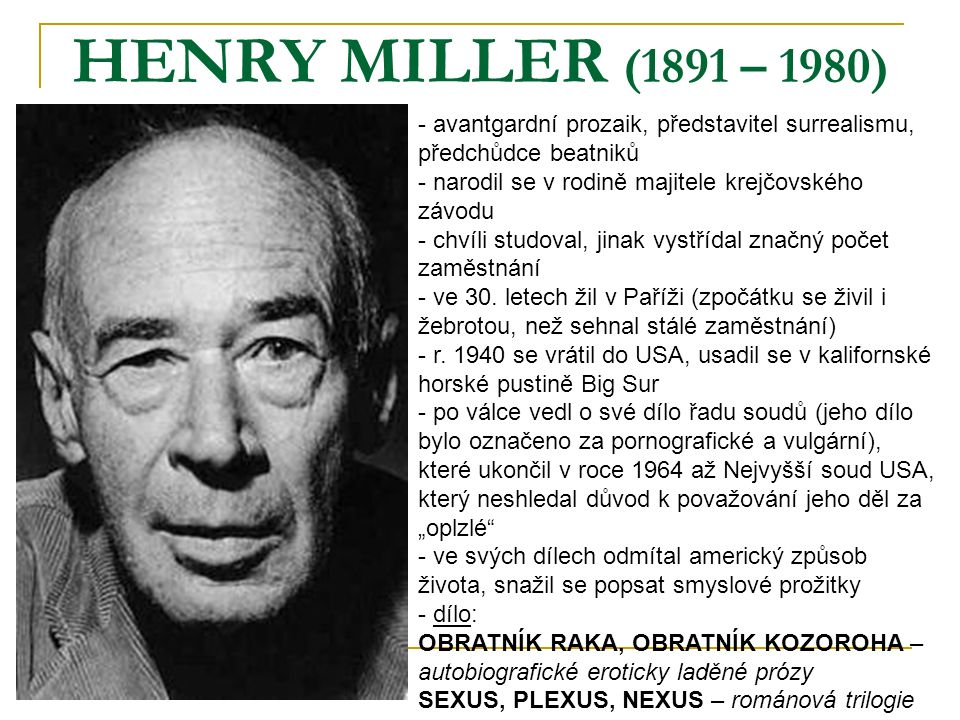 HENRY MILLER (1891 – 1980) avantgardní prozaik, představitel surrealismu, předchůdce beatniků. narodil se v rodině majitele krejčovského závodu.