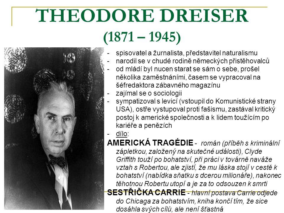 THEODORE DREISER (1871 – 1945) spisovatel a žurnalista, představitel naturalismu. narodil se v chudé rodině německých přistěhovalců.
