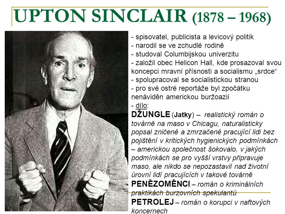 UPTON SINCLAIR (1878 – 1968) spisovatel, publicista a levicový politik. narodil se ve zchudlé rodině.