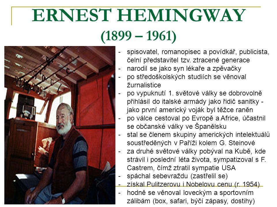 ERNEST HEMINGWAY (1899 – 1961) spisovatel, romanopisec a povídkář, publicista, čelní představitel tzv. ztracené generace.
