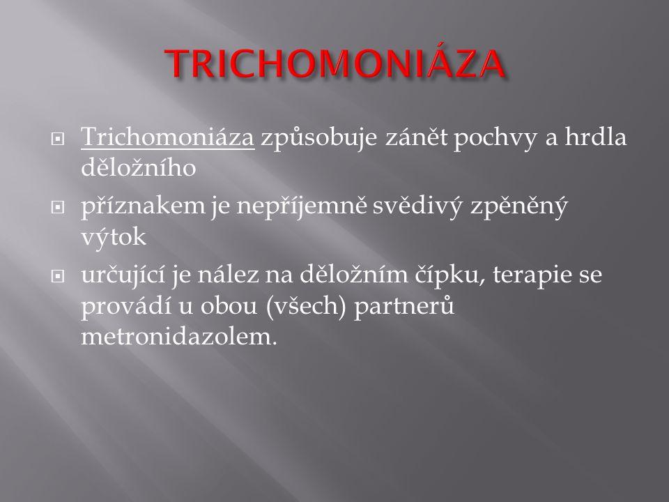 TRICHOMONIÁZA Trichomoniáza způsobuje zánět pochvy a hrdla děložního