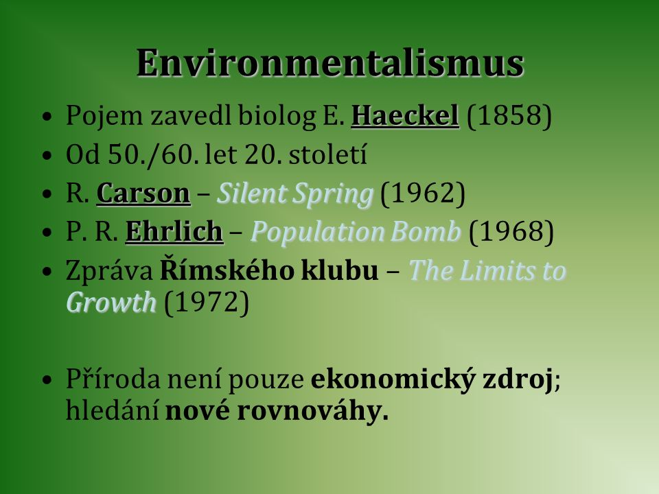 Environmentalismus Pojem zavedl biolog E. Haeckel (1858)