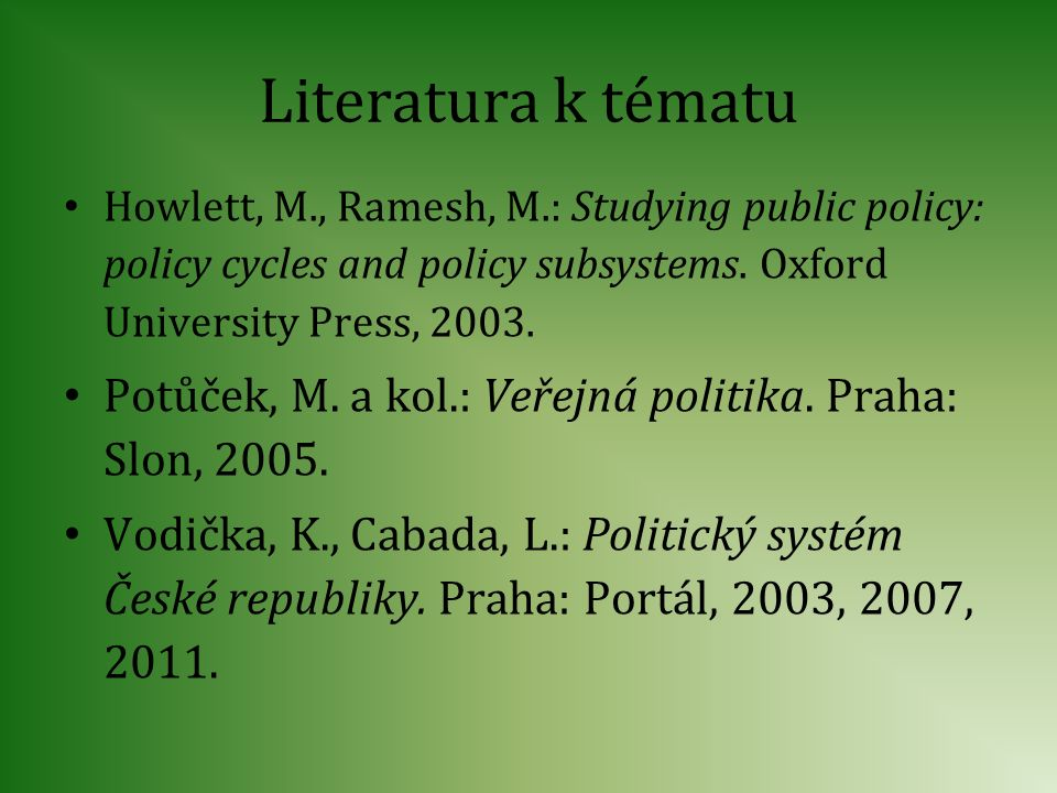 Literatura k tématu Howlett, M., Ramesh, M.: Studying public policy: policy cycles and policy subsystems. Oxford University Press, 2003.