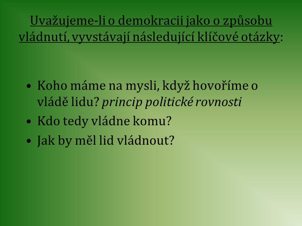 Uvažujeme-li o demokracii jako o způsobu vládnutí, vyvstávají následující klíčové otázky: