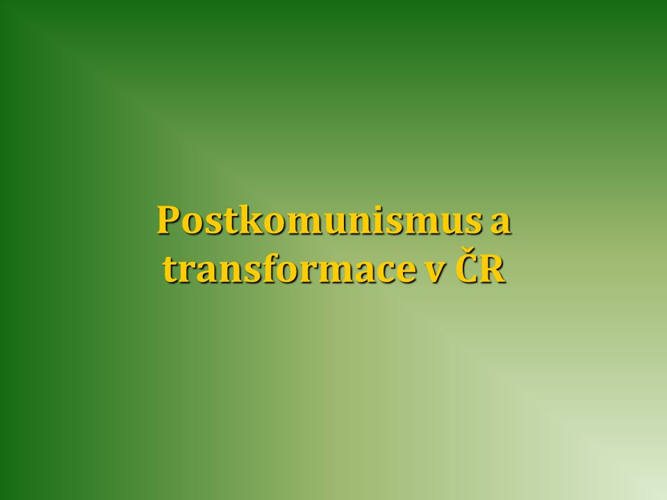 Postkomunismus a transformace v ČR