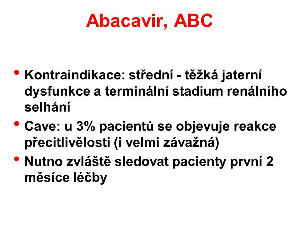 Abacavir, ABC Kontraindikace: střední - těžká jaterní dysfunkce a terminální stadium renálního selhání.