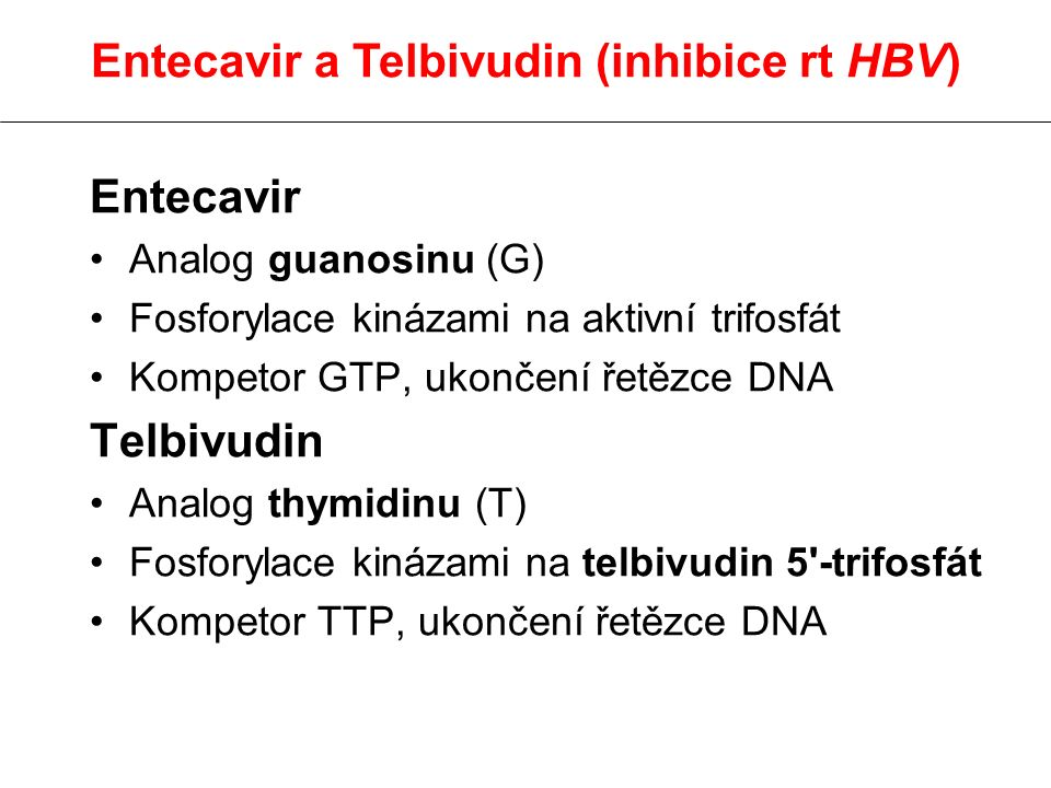 Entecavir a Telbivudin (inhibice rt HBV)