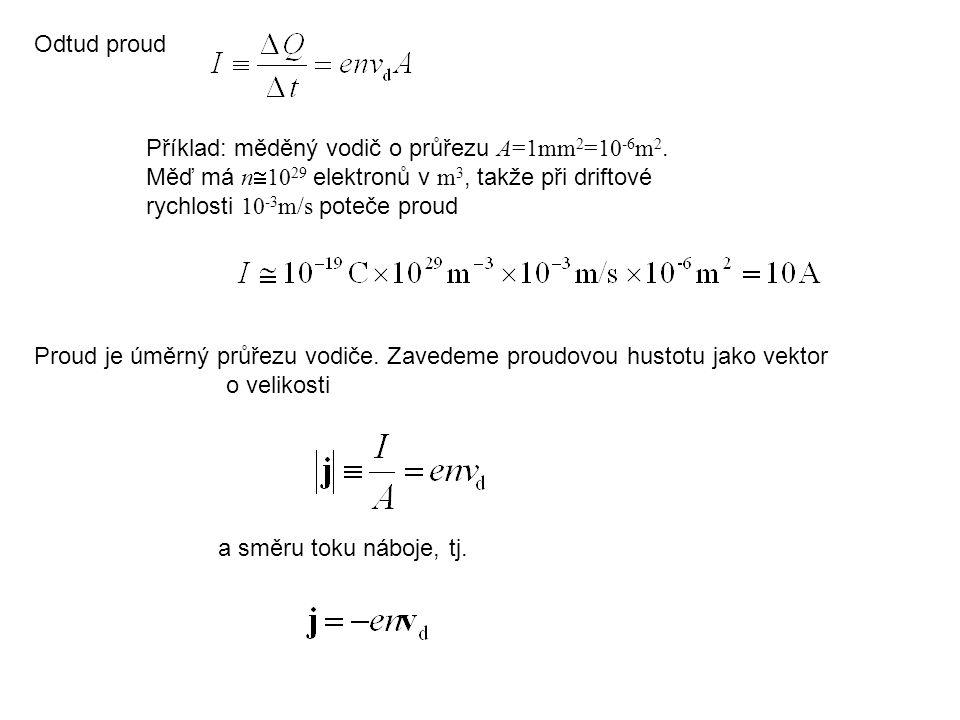Odtud proud Příklad: měděný vodič o průřezu A=1mm2=10-6m2. Měď má n1029 elektronů v m3, takže při driftové rychlosti 10-3m/s poteče proud.