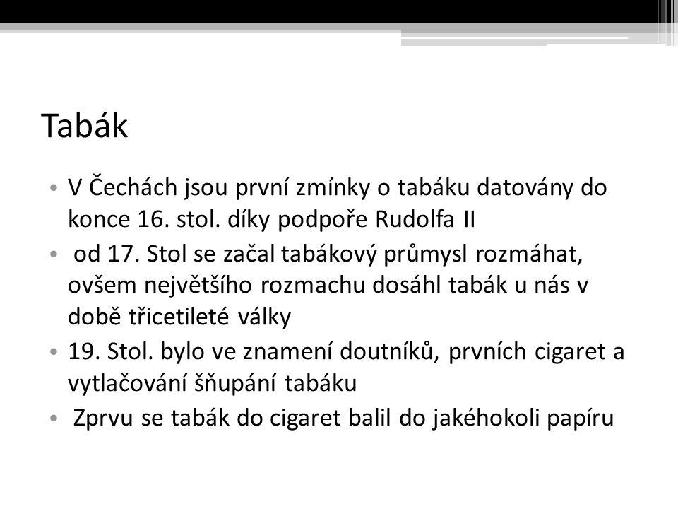 Tabák V Čechách jsou první zmínky o tabáku datovány do konce 16. stol. díky podpoře Rudolfa II.