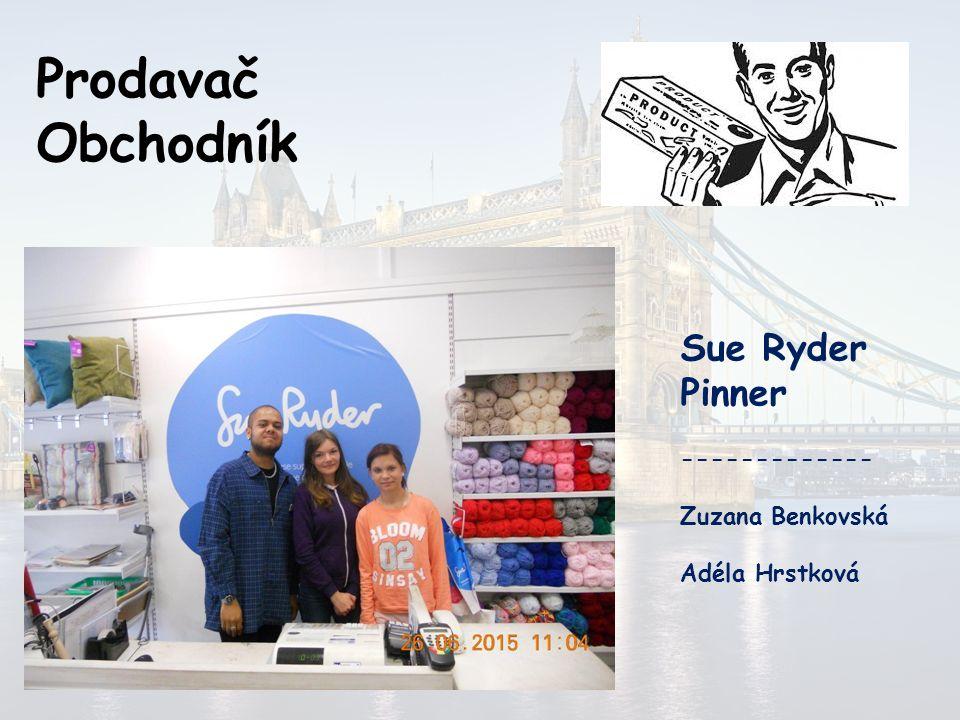 Prodavač Obchodník Sue Ryder Pinner ------------- Zuzana Benkovská