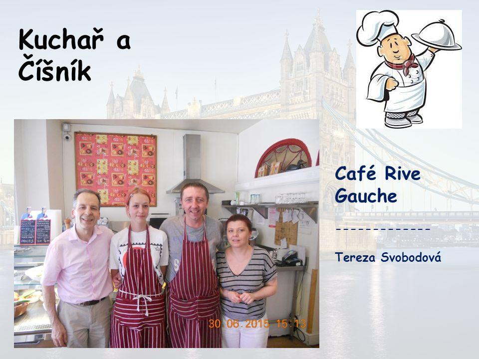 Kuchař a Číšník Café Rive Gauche ------------- Tereza Svobodová