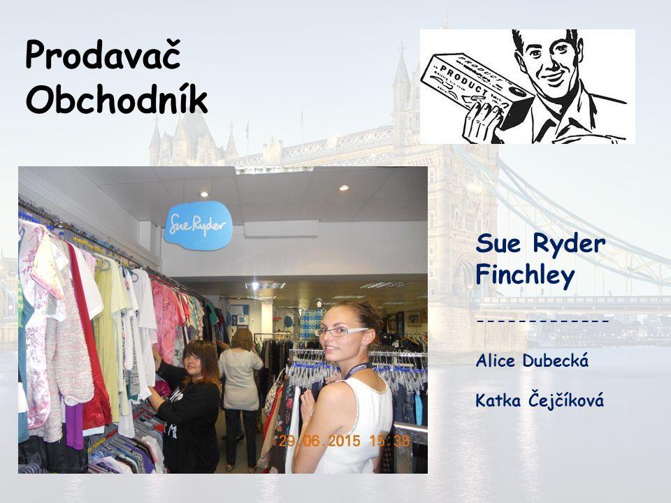 Prodavač Obchodník Sue Ryder Finchley ------------- Alice Dubecká