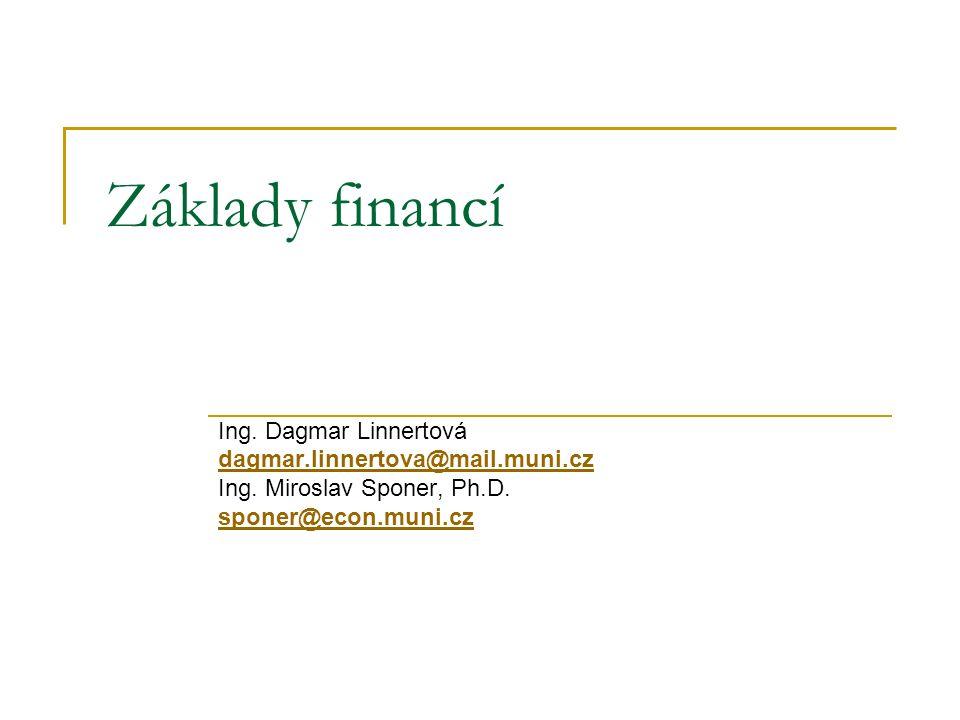 Základy financí Ing. Dagmar Linnertová dagmar.linnertova@mail.muni.cz