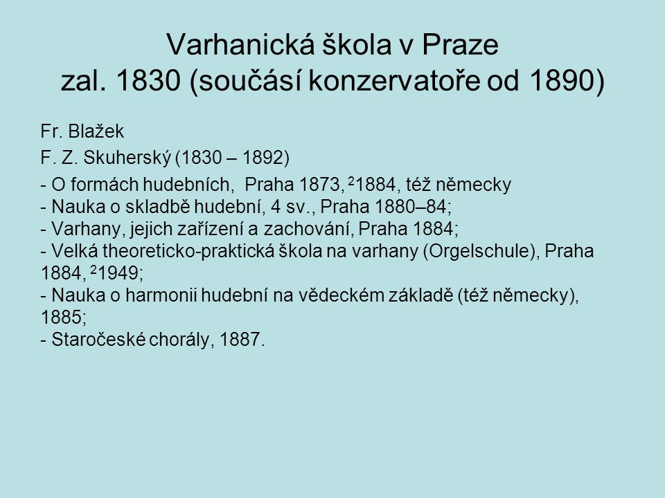 Varhanická škola v Praze zal. 1830 (součásí konzervatoře od 1890)