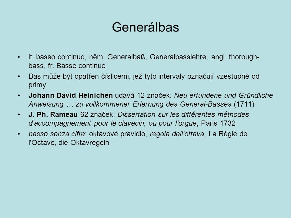Generálbas it. basso continuo, něm. Generalbaß, Generalbasslehre, angl. thorough-bass, fr. Basse continue.