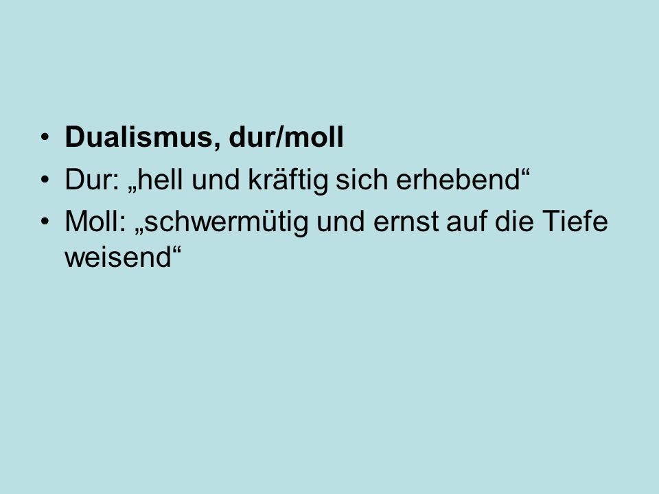 """Dualismus, dur/moll Dur: """"hell und kräftig sich erhebend Moll: """"schwermütig und ernst auf die Tiefe weisend"""