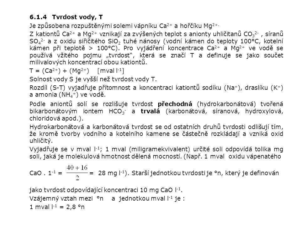 6.1.4 Tvrdost vody, T Je způsobena rozpuštěnými solemi vápníku Ca2+ a hořčíku Mg2+.