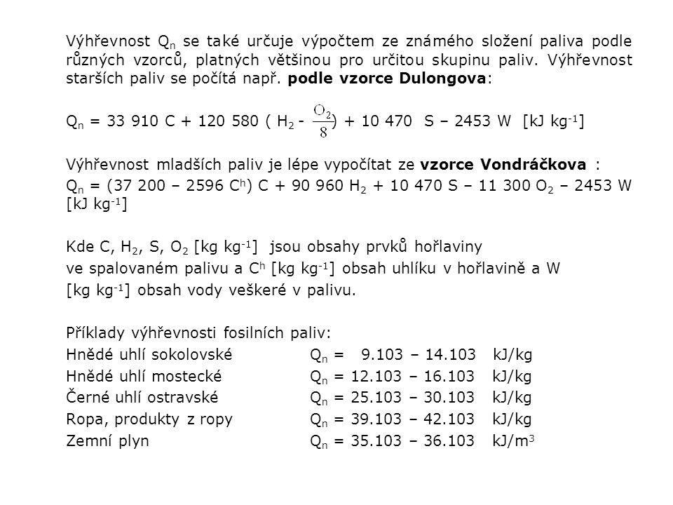 Výhřevnost Qn se také určuje výpočtem ze známého složení paliva podle různých vzorců, platných většinou pro určitou skupinu paliv. Výhřevnost starších paliv se počítá např. podle vzorce Dulongova: